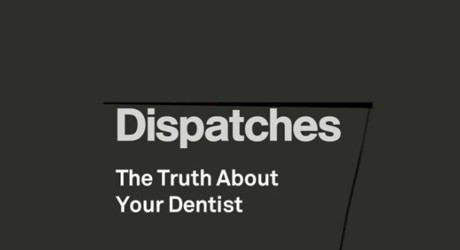 Dispatches: The Truth About Your Dentist